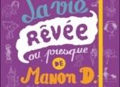 La vie rêvée (ou presque) de Manon D. – Sophie Dieuaide