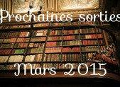 Prochaines sorties : Mars 2015