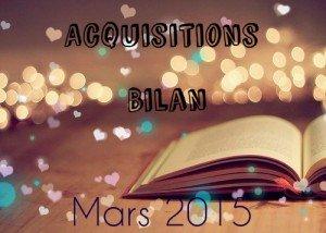 Acquisitions Bilan Mars 2015