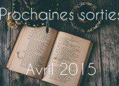Prochaines sorties : Avril 2015