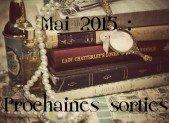 Mai 2015 : Prochaines sorties