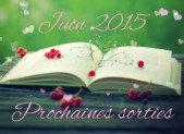 Juin 2015 : Prochaines sorties