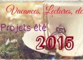 Projet été 2015 : Vacances, lectures, etc !